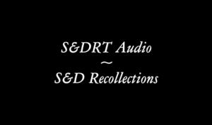 S&DRT audio | S&D recollections